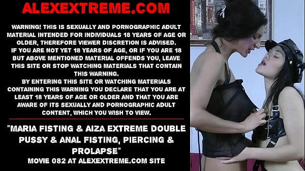 maria-fisting-aiza-extreme-double-pussy-anal-fisting-piercing-prolapse